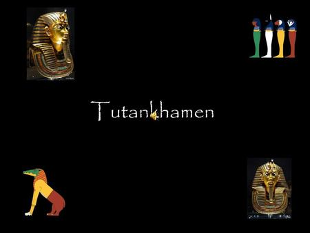 Tutankhamen This Egyptian Pharaoh was born with the name of Tutankhamen – the living image of the God Aton - the origins of Tutankhamen are still mysterious,