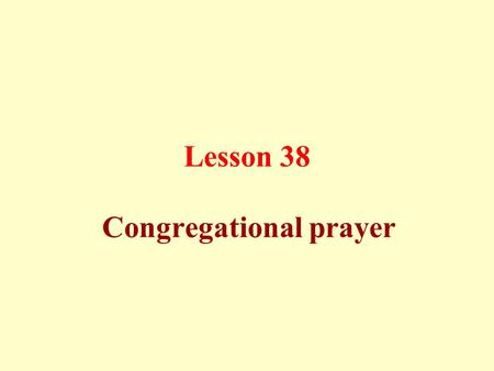 Lesson 38 Congregational prayer. Congregational prayer in the mosque is an obligatory Sunnah for those who do not have any excuses. The one who performs.