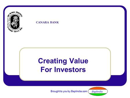 CANARA BANK Creating Value For Investors Brought to you by Bsplindia.com.