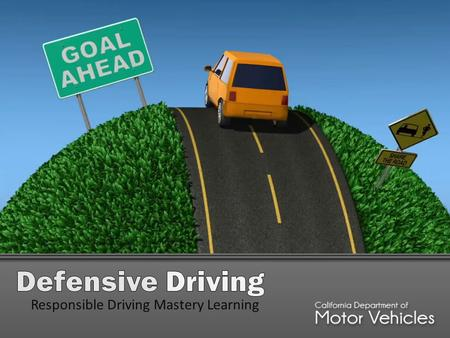 Responsible Driving Mastery Learning. Define and apply a variety of defensive driving techniques like signaling, steering and scanning all around your.