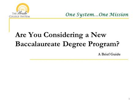 One System…One Mission Are You Considering a New Baccalaureate Degree Program? A Brief Guide 1.