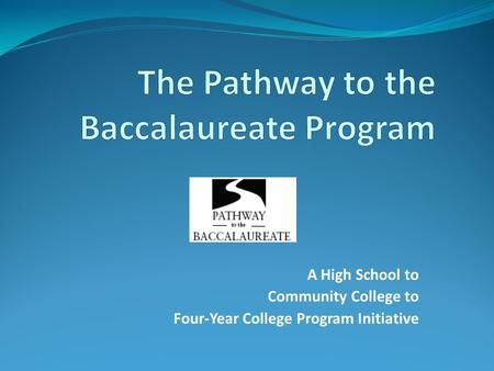 A High School to Community College to Four-Year College Program Initiative.