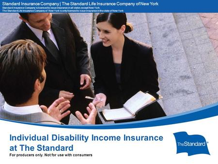 © 2010 Standard Insurance Company 11399PPT (Rev 7/14) SI/SNY Individual Disability Income Insurance at The Standard For producers only. Not for use with.