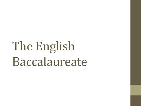 "The English Baccalaureate. The Importance of Teaching The Schools White Paper 2010 ""The English Baccalaureate will encourage schools to offer a broad."