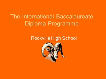 The International Baccalaureate Diploma Programme Rockville High School.