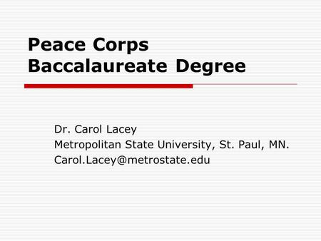 Peace Corps Baccalaureate Degree Dr. Carol Lacey Metropolitan State University, St. Paul, MN.