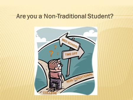 ? Are you a Non-Traditional Student? ? ? NON-TRADITIONAL COLLEGE
