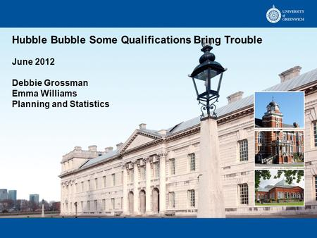 Hubble Bubble Some Qualifications Bring Trouble June 2012 Debbie Grossman Emma Williams Planning and Statistics.