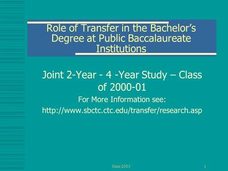 June 2003 1 Role of Transfer in the Bachelor's Degree at Public Baccalaureate Institutions Joint 2-Year - 4 -Year Study – Class of 2000-01 For More Information.