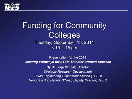 Funding for Community Colleges Tuesday, September 13, 2011 3:15-4:15 pm Presentation for the 2011 Creating Pathways for STEM Transfer Student Success By.
