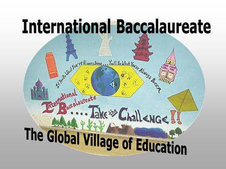 What is the IB Program?  It is a two-year comprehensive academic program studied in 11th and 12th grade years.  To earn a diploma, students must successfully.