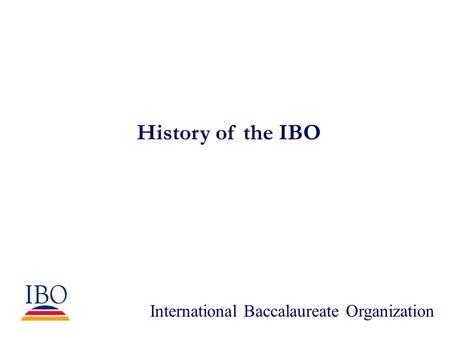 History of the IBO International Baccalaureate Organization.