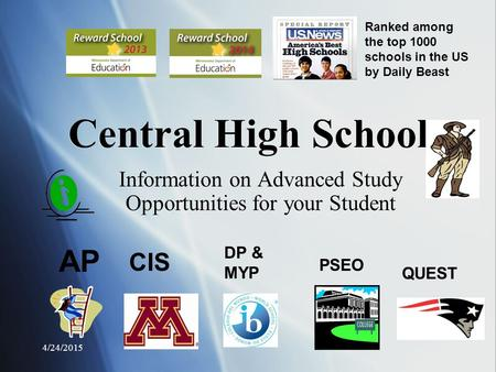 4/24/2015 Central High School Information on Advanced Study Opportunities for your Student CIS QUEST DP & MYP PSEO AP Ranked among the top 1000 schools.