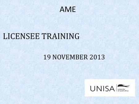 AME LICENSEE TRAINING 19 NOVEMBER 2013. TOPICS TO BE COVERED ACCESS PHASED OUT ADMISSION CHANGE - ADDITIONAL REQUIREMENTS CONFIRMATION OF CENTRALIZED.