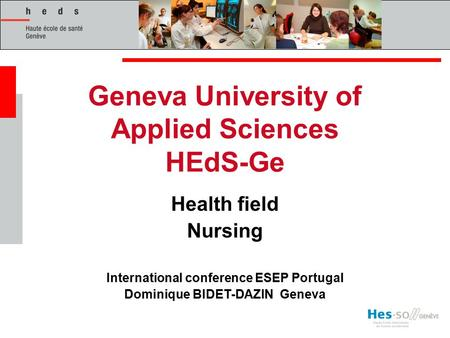 Geneva University of Applied Sciences HEdS-Ge Health field Nursing International conference ESEP Portugal Dominique BIDET-DAZIN Geneva.