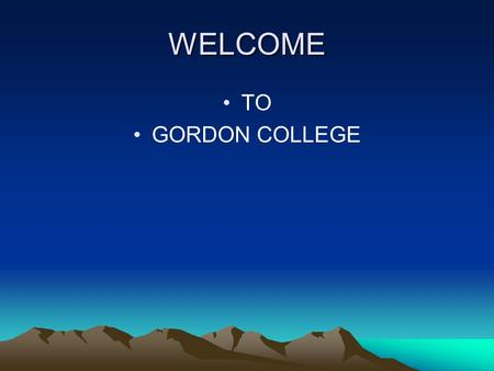 WELCOME TO GORDON COLLEGE GORDON COLLEGE IS WHERE TALENT CHALLENGE.