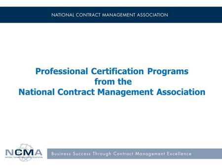 Professional Certification Programs from the National Contract Management Association.
