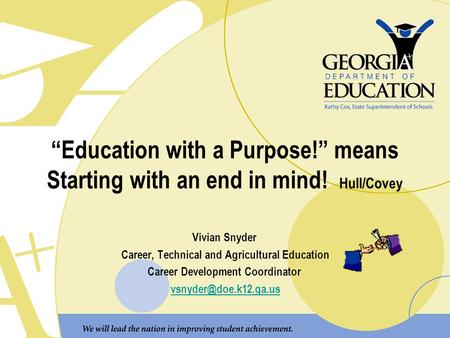 """Education with a Purpose!"" means Starting with an end in mind! Hull/Covey Vivian Snyder Career, Technical and Agricultural Education Career Development."