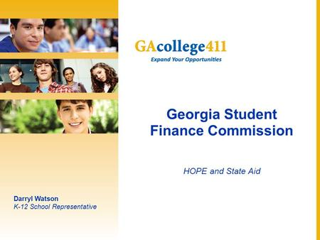 Georgia Student Finance Commission HOPE and State Aid Darryl Watson K-12 School Representative.