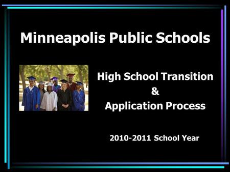 Minneapolis Public Schools High School Transition & Application Process 2010-2011 School Year.