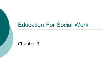 Education For Social Work Chapter 3. Introduction  Social work education is a phenomenon of the twentieth century.  Social work's prominence among the.