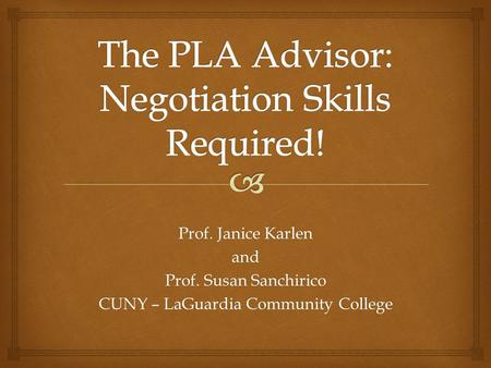 Prof. Janice Karlen and Prof. Susan Sanchirico CUNY – LaGuardia Community College.