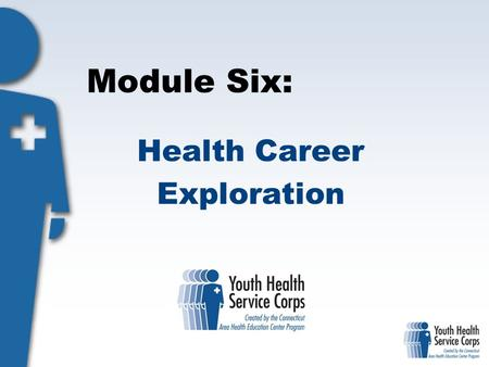 Module Six: Health Career Exploration. Objectives: Students will: Discuss the broad range of careers in health care and related fields Describe the difference.