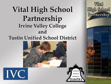 Vital High School Partnership Irvine Valley College and Tustin Unified School District.