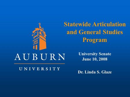 Statewide Articulation and General Studies Program University Senate June 10, 2008 Dr. Linda S. Glaze.