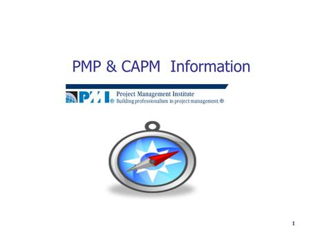 1 PMP & CAPM Information. 2 Is PMI Certification For You?  Personal desire to achieve high standards of excellence  Significant Project Management experience.