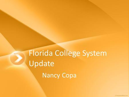 Florida College System Update Nancy Copa. 2008 Legislative Session SB1716 – Florida College System SB1908 – Remediation in High School, School Grades.