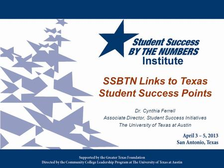 SSBTN Links to Texas Student Success Points Dr. Cynthia Ferrell Associate Director, Student Success Initiatives The University of Texas at Austin.