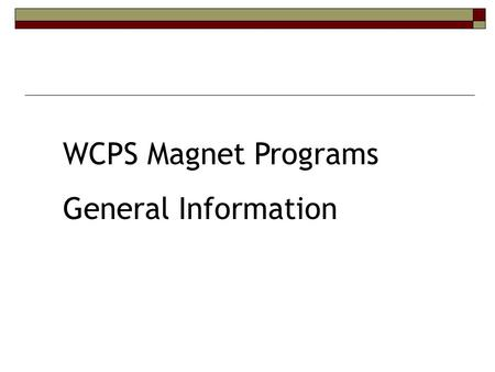 WCPS Magnet Programs General Information. GOALS  Review continuum of services for advanced learners.  Review magnet programs.  Discuss critical dates.