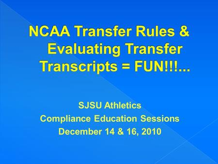 SJSU Athletics Compliance Education Sessions December 14 & 16, 2010.