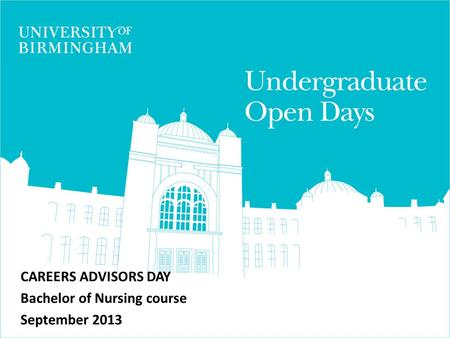CAREERS ADVISORS DAY Bachelor of Nursing course September 2013.