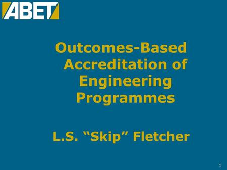 "1 Outcomes-Based Accreditation of Engineering Programmes L.S. ""Skip"" Fletcher."