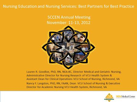 Nursing Education and Nursing Services: Best Partners for Best Practice SCCEN Annual Meeting November 11-13, 2012 Lauren R. Goodloe, PhD, RN, NEA-BC, Director.