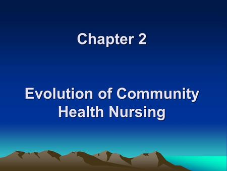 Chapter 2 Evolution of Community Health Nursing.