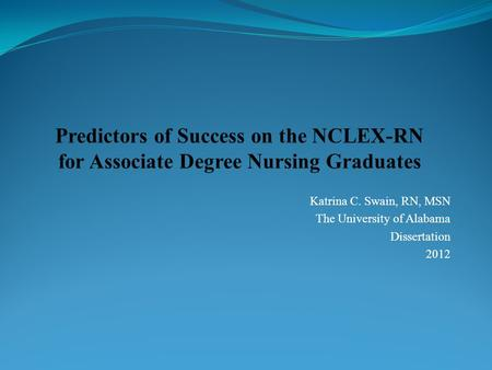 Katrina C. Swain, RN, MSN The University of Alabama Dissertation 2012.