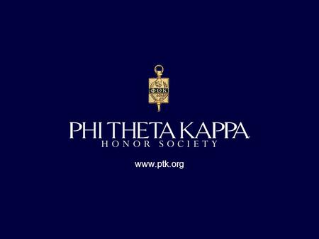 Www.ptk.org. Welcome to the Phi Theta Kappa orientation meeting. Today we are excited to tell you about a unique opportunity to be recognized for your.
