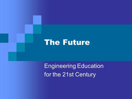 The Future Engineering Education for the 21st Century.