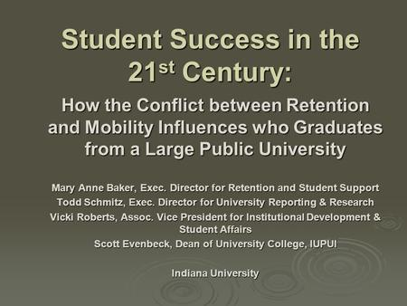 Student Success in the 21 st Century: How the Conflict between Retention and Mobility Influences who Graduates from a Large Public University Mary Anne.