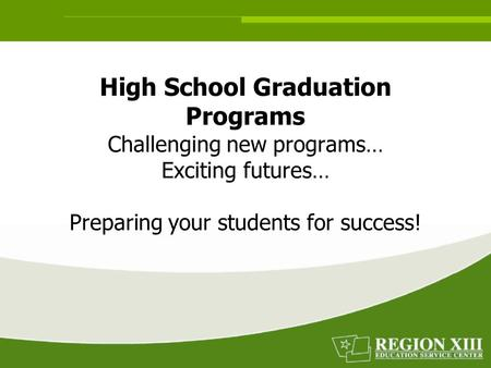 High School Graduation Programs Challenging new programs… Exciting futures… Preparing your students for success!