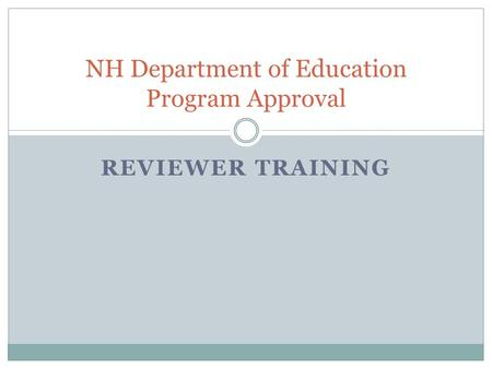 REVIEWER TRAINING NH Department of Education Program Approval.