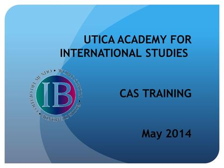 UTICA ACADEMY FOR INTERNATIONAL STUDIES CAS TRAINING May 2014