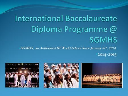 SGMHS, an Authorized IB World School Since January 31 st, 2014. 2014-2015.