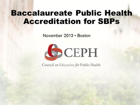 Baccalaureate Public Health Accreditation for SBPs November 2013 Boston.