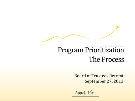 Program Prioritization The Process Board of Trustees Retreat September 27, 2013.