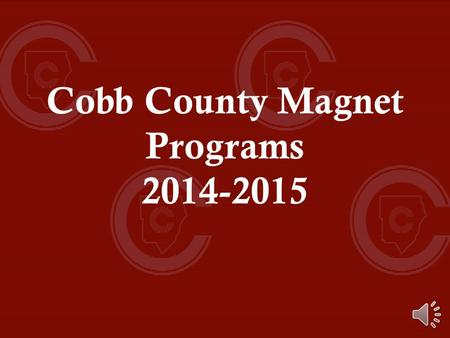 Cobb County Magnet Programs 2014-2015 Cobb County Magnet Programs International Baccalaureate at Campbell HS Academy of Math, Science & Technology at.