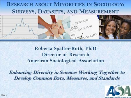 Roberta Spalter-Roth, Ph.D Director of Research American Sociological Association Enhancing Diversity in Science: Working Together to Develop Common Data,